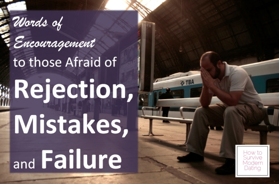 words of encouragement to those afraid of rejection, mistakes,and failure