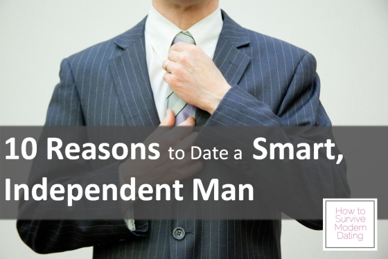 10 Reasons to Date a Smart, Independent Man